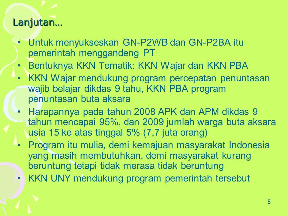 5 Lanjutan… •Untuk menyukseskan GN-P2WB dan GN-P2BA itu pemerintah menggandeng PT •Bentuknya KKN Tematik: KKN Wajar dan KKN PBA •KKN Wajar mendukung p