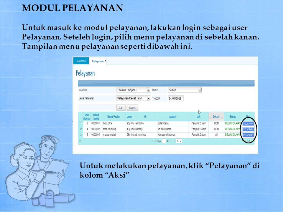 MODUL PELAYANAN Untuk masuk ke modul pelayanan, lakukan login sebagai user Pelayanan.