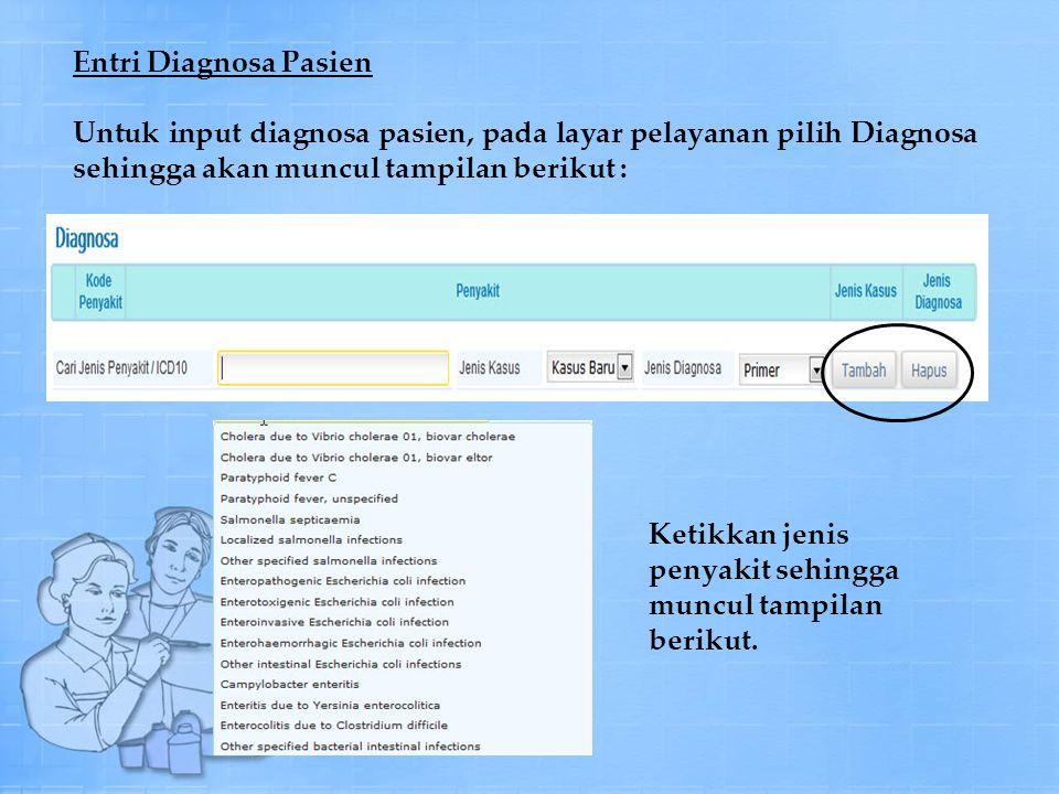 Entri Diagnosa Pasien Untuk input diagnosa pasien, pada layar pelayanan pilih Diagnosa sehingga akan muncul tampilan berikut : Ketikkan jenis penyakit sehingga muncul tampilan berikut.