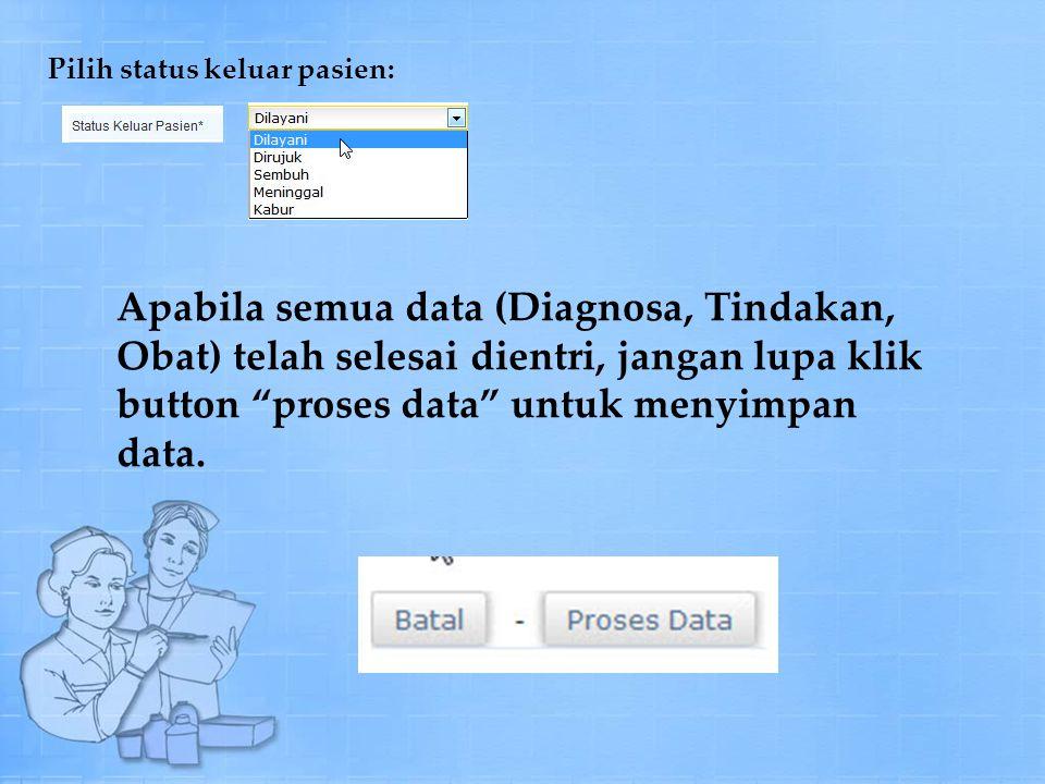 Pilih status keluar pasien: Apabila semua data (Diagnosa, Tindakan, Obat) telah selesai dientri, jangan lupa klik button proses data untuk menyimpan data.