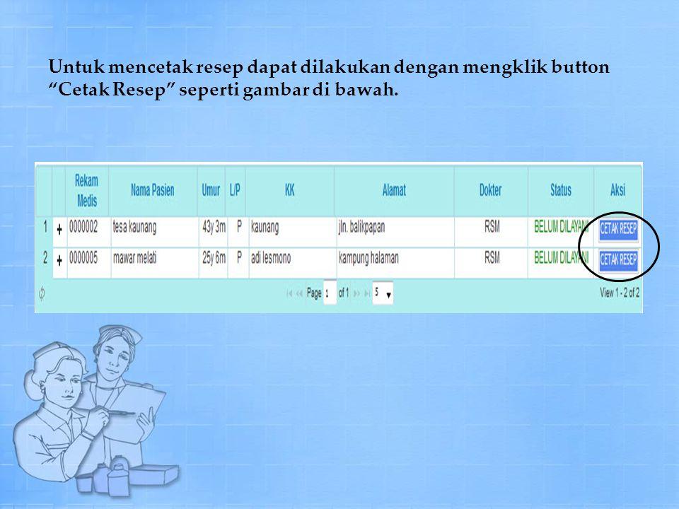 Untuk mencetak resep dapat dilakukan dengan mengklik button Cetak Resep seperti gambar di bawah.
