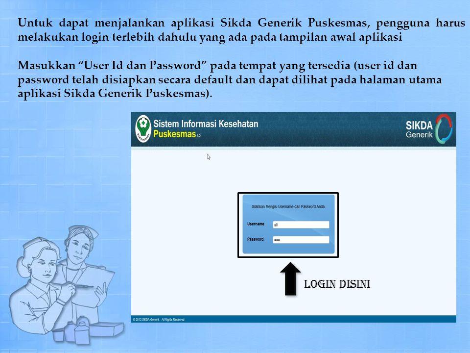 Untuk dapat menjalankan aplikasi Sikda Generik Puskesmas, pengguna harus melakukan login terlebih dahulu yang ada pada tampilan awal aplikasi Masukkan User Id dan Password pada tempat yang tersedia (user id dan password telah disiapkan secara default dan dapat dilihat pada halaman utama aplikasi Sikda Generik Puskesmas).