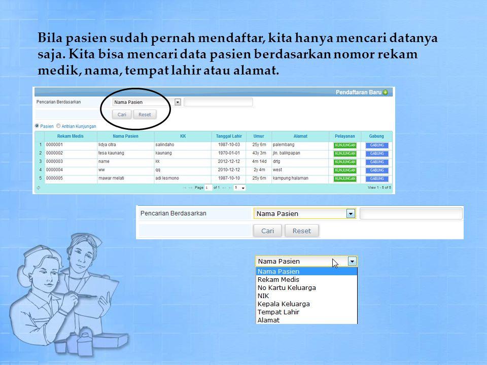 Bila pasien sudah pernah mendaftar, kita hanya mencari datanya saja.