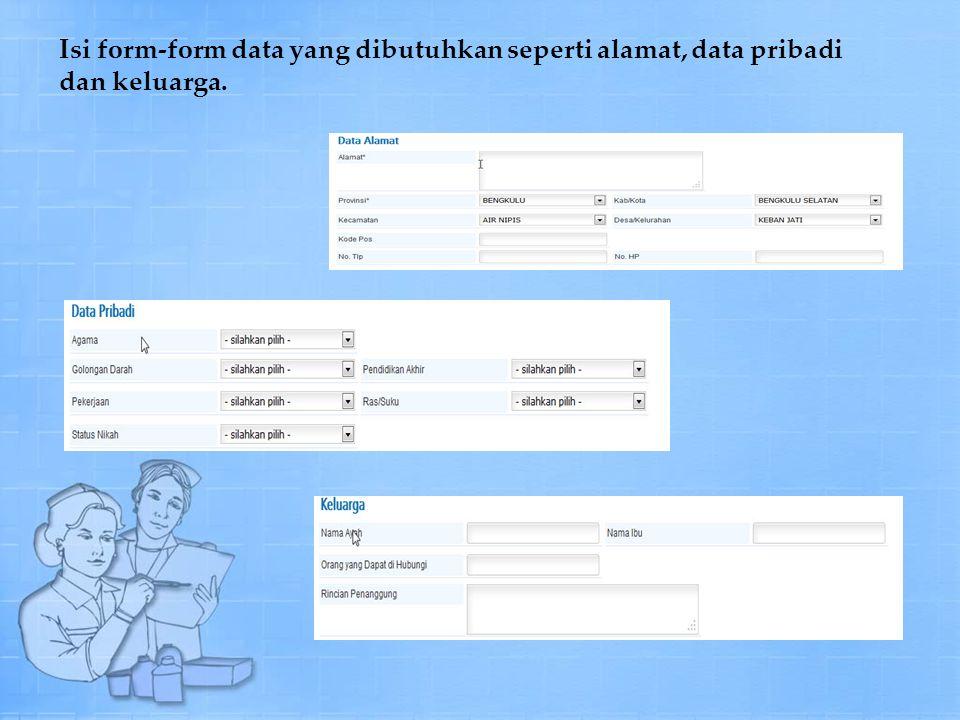 Isi form-form data yang dibutuhkan seperti alamat, data pribadi dan keluarga.
