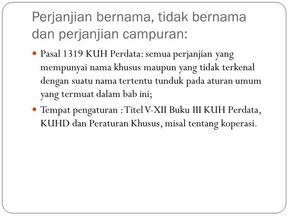 Perjanjian bernama, tidak bernama dan perjanjian campuran:  Pasal 1319 KUH Perdata: semua perjanjian yang mempunyai nama khusus maupun yang tidak ter