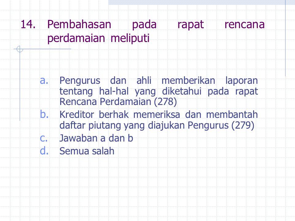 14.Pembahasan pada rapat rencana perdamaian meliputi a.