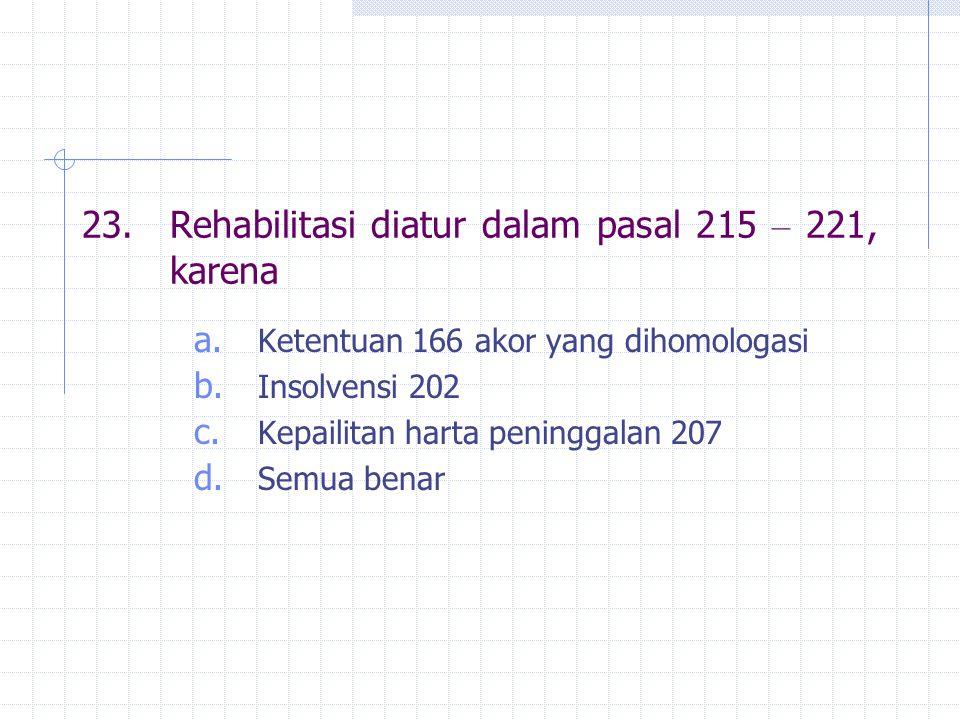 23.Rehabilitasi diatur dalam pasal 215 – 221, karena a.