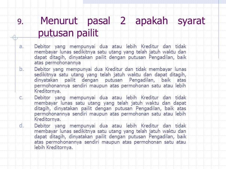9.Menurut pasal 2 apakah syarat putusan pailit a.