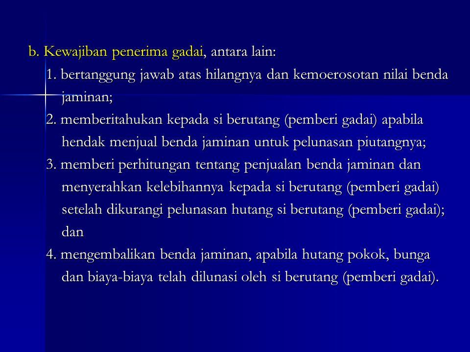 4.Hak Dan Kewajiban Penerima Gadai a. Hak penerima gadai, antara lain: 1.