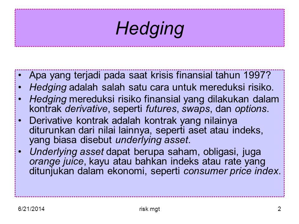 6/21/2014risk mgt2 Hedging •Apa yang terjadi pada saat krisis finansial tahun 1997.