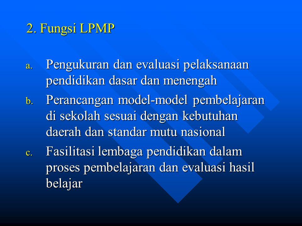 VII.TUGAS POKOK DAN FUNGSI LPMP 1.Tugas Pokok LPMP LPMP mempunyai tugas melaksanakan penjaminan mutu pendidikan dasar dan menengah di provinsi berdasa