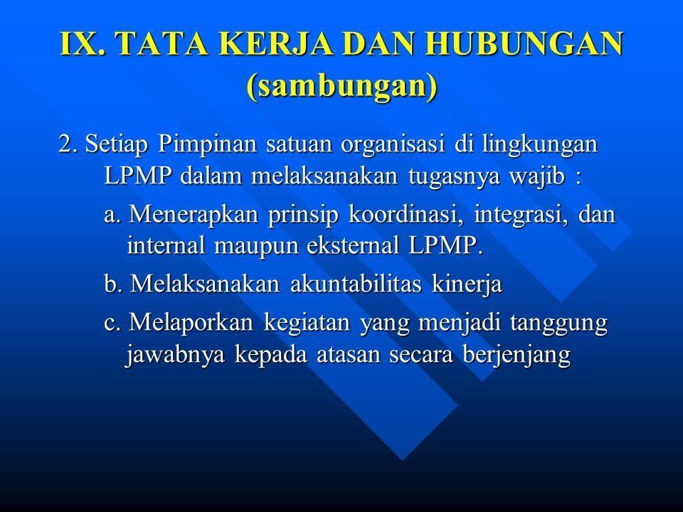 IX. TATA KERJA DAN HUBUNGAN 1. Dalam melaksanakan tugas dasn fungsi LPMP didasarkan atas tata kerja : a. LPMP dikoordinasikan oleh Direktur Tenaga Kep