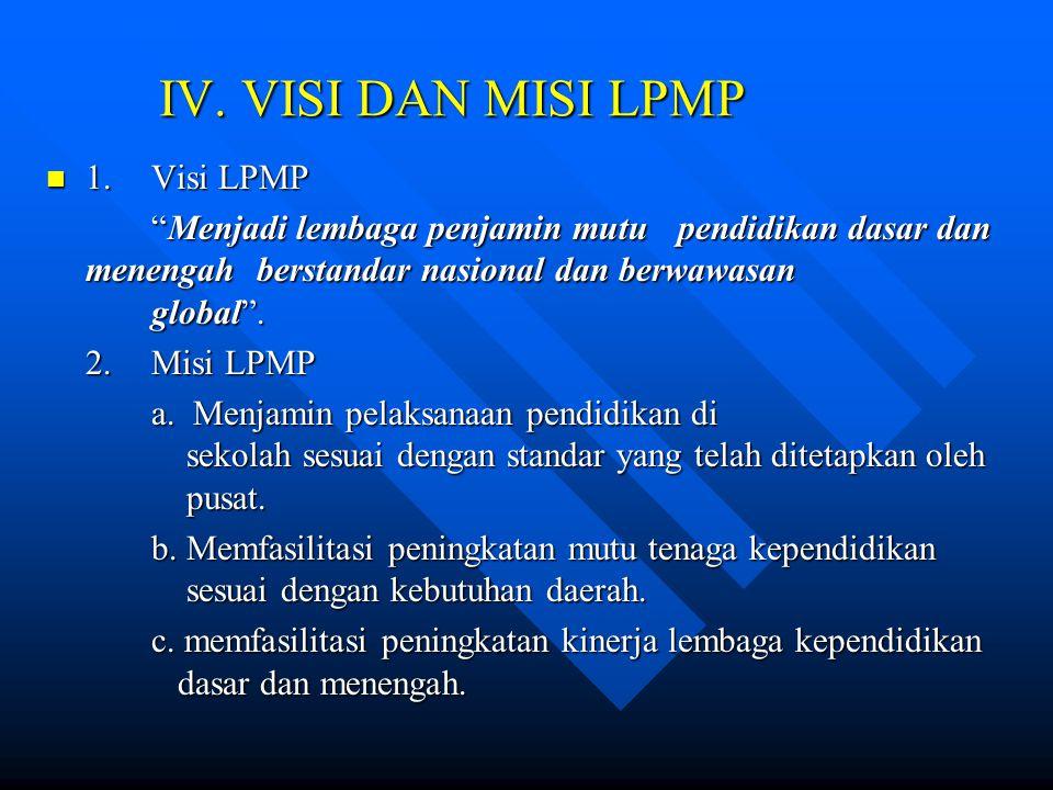 III. PENGERTIAN LPMP Lembaga Penjamin Mutu Pendidikan yang disingkat LPMP adalah Unit Pelaksana Teknis (UPT) pusat di daerah dalam lingkungan Departem