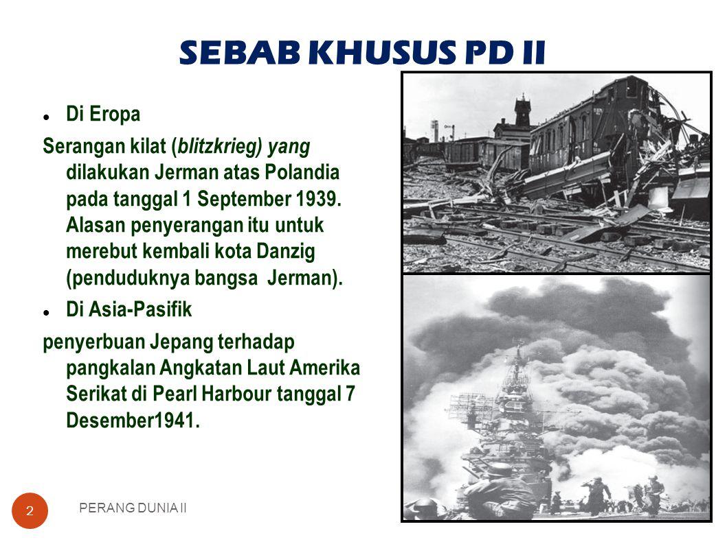 SEBAB KHUSUS PD II PERANG DUNIA II 2  Di Eropa Serangan kilat ( blitzkrieg) yang dilakukan Jerman atas Polandia pada tanggal 1 September 1939.
