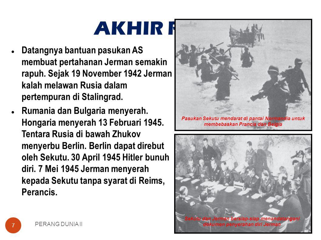 AKHIR PD II PERANG DUNIA II 7  Datangnya bantuan pasukan AS membuat pertahanan Jerman semakin rapuh.