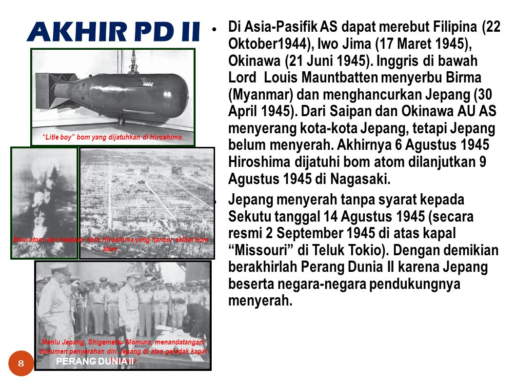 Menlu Jepang, Shigemetsu Momura, menandatangani dokumen penyerahan diri Jepang di atas geladak kapal Missouri AKHIR PD II PERANG DUNIA II 8  Di Asia-Pasifik AS dapat merebut Filipina (22 Oktober1944), Iwo Jima (17 Maret 1945), Okinawa (21 Juni 1945).