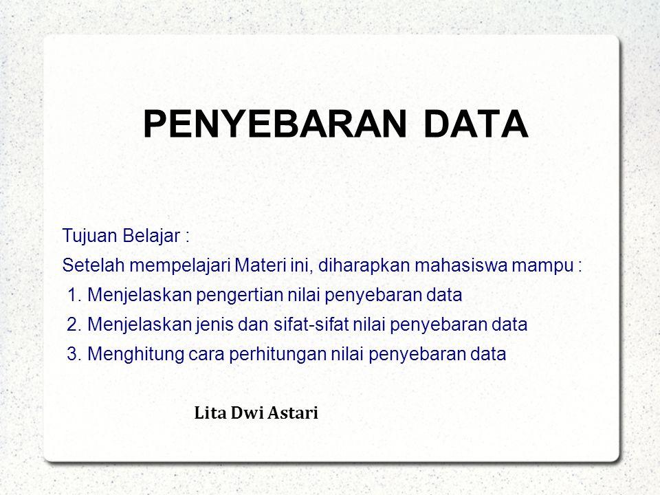 PENYEBARAN DATA Tujuan Belajar : Setelah mempelajari Materi ini, diharapkan mahasiswa mampu : 1.