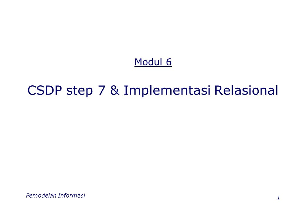Pemodelan Informasi 12 Implementasi Relasional: Prosedur pemetaan relasional Melakukan langkah pemetaan dari suatu skema diagram ke tabel relasional memerlukan beberapa prosedur berikut: 1.