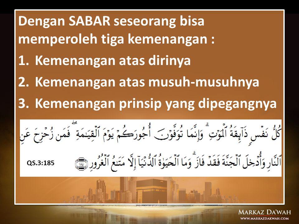  Rasulullah mengajarkan kepada kita bahwa kemenangan itu membutuhkan kesabaran, keteguhan hati dan sikap optimis tanpa tergesa-gesa QS.Al-Qalam:8-9