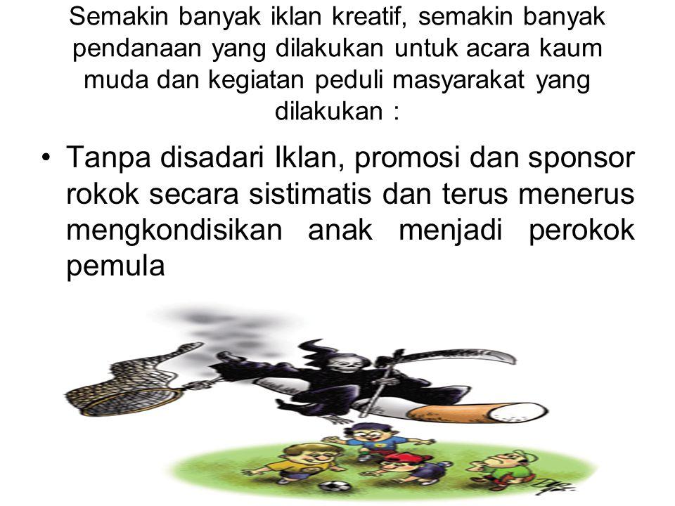 •Iklan – iklan yang dibuat oleh perusahaan rokok memiliki target kaum muda bahkan di bawah usia 18 tahun (demikian pengakuan seorang kreatif iklan, ha