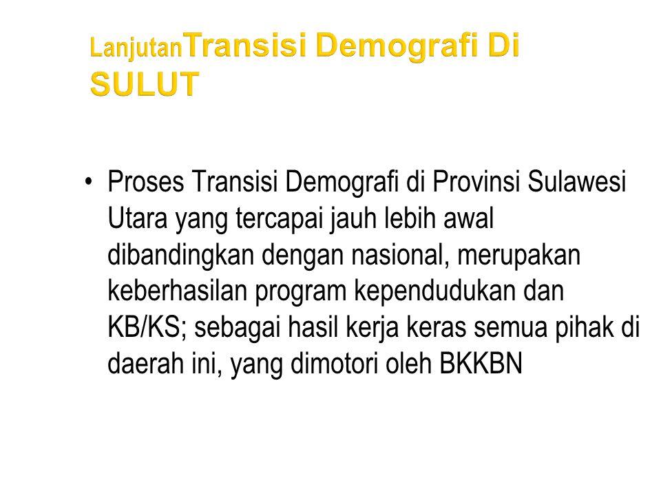 •Proses Transisi Demografi di Provinsi Sulawesi Utara yang tercapai jauh lebih awal dibandingkan dengan nasional, merupakan keberhasilan program kepen