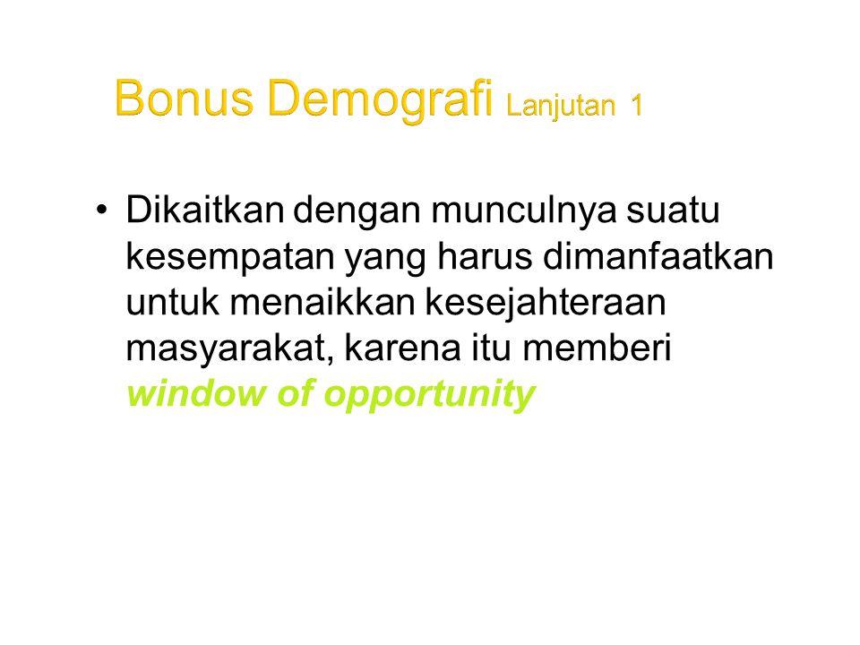 •Dikaitkan dengan munculnya suatu kesempatan yang harus dimanfaatkan untuk menaikkan kesejahteraan masyarakat, karena itu memberi window of opportunit