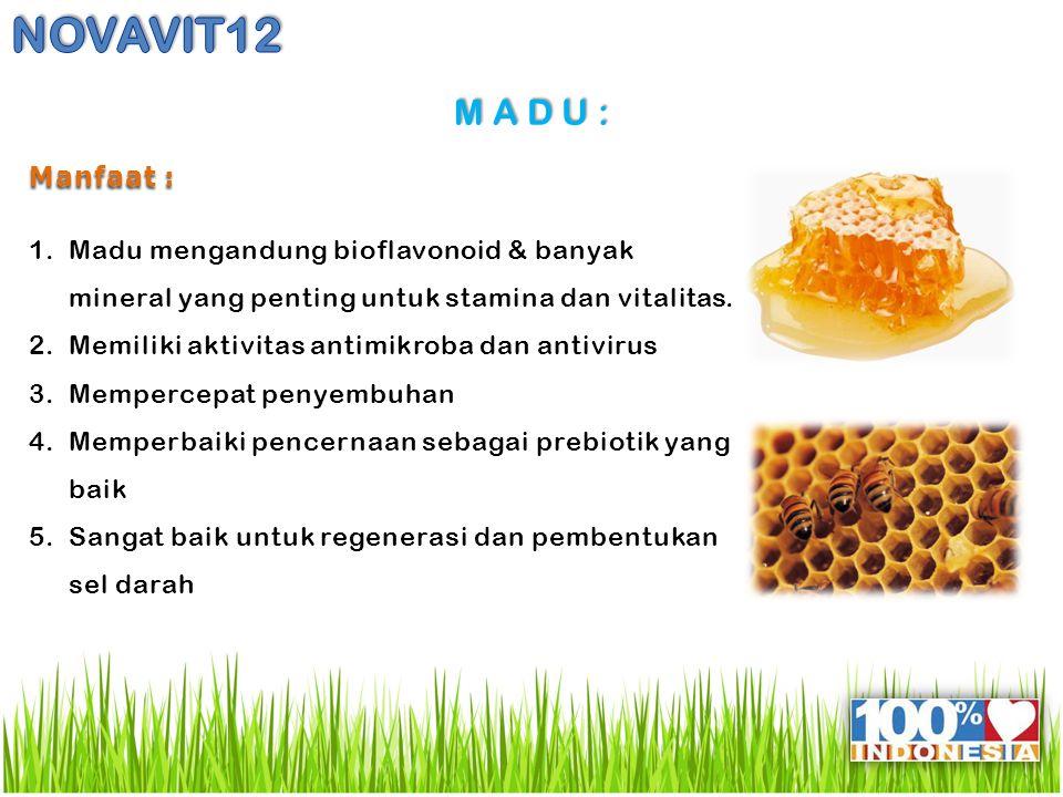 M A D U : Manfaat : 1.Madu mengandung bioflavonoid & banyak mineral yang penting untuk stamina dan vitalitas.