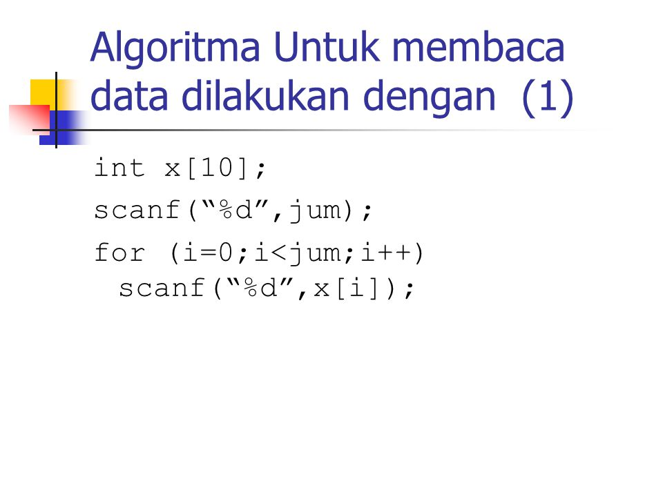 Algoritma untuk membaca data dengan menghindari data yang sama (2) scanf( %d ,&n); k=1; do scanf( %d ,&b); ada=0; for (i=1;i<k-1;i++) if (b==x[i] ) ada =1; if (!ada){ x[k]=b; k=k+1; } else printf( data sudah ada\n ); while (k>n)