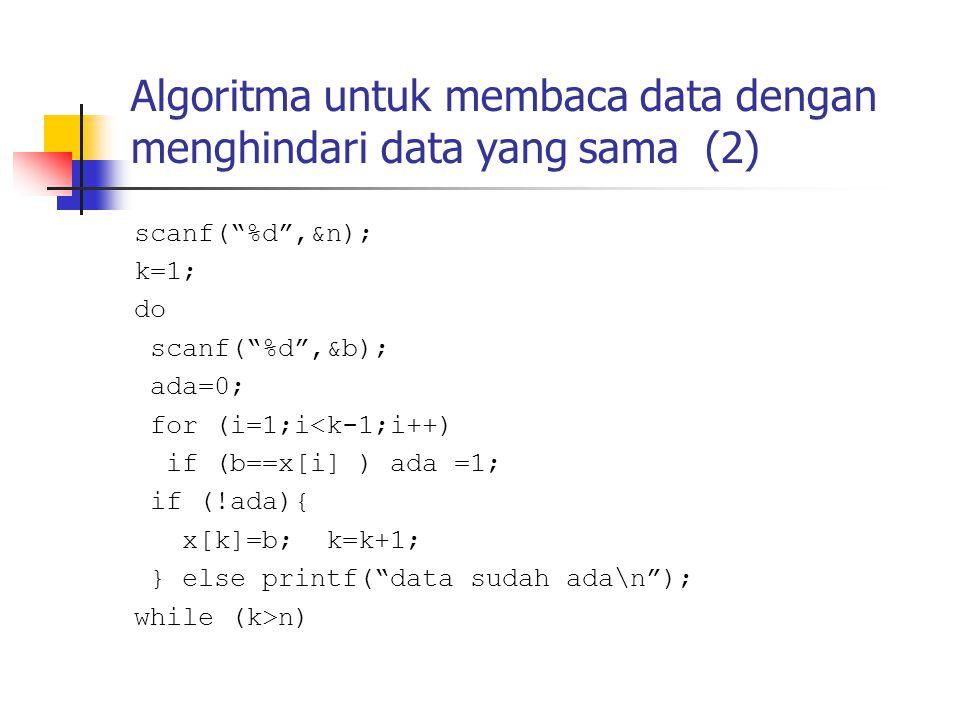 """Algoritma untuk membaca data dengan menghindari data yang sama (2) scanf(""""%d"""",&n); k=1; do scanf(""""%d"""",&b); ada=0; for (i=1;i<k-1;i++) if (b==x[i] ) ad"""