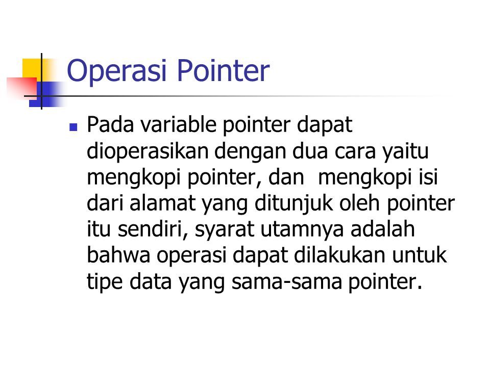 Operasi Pointer  Pada variable pointer dapat dioperasikan dengan dua cara yaitu mengkopi pointer, dan mengkopi isi dari alamat yang ditunjuk oleh poi