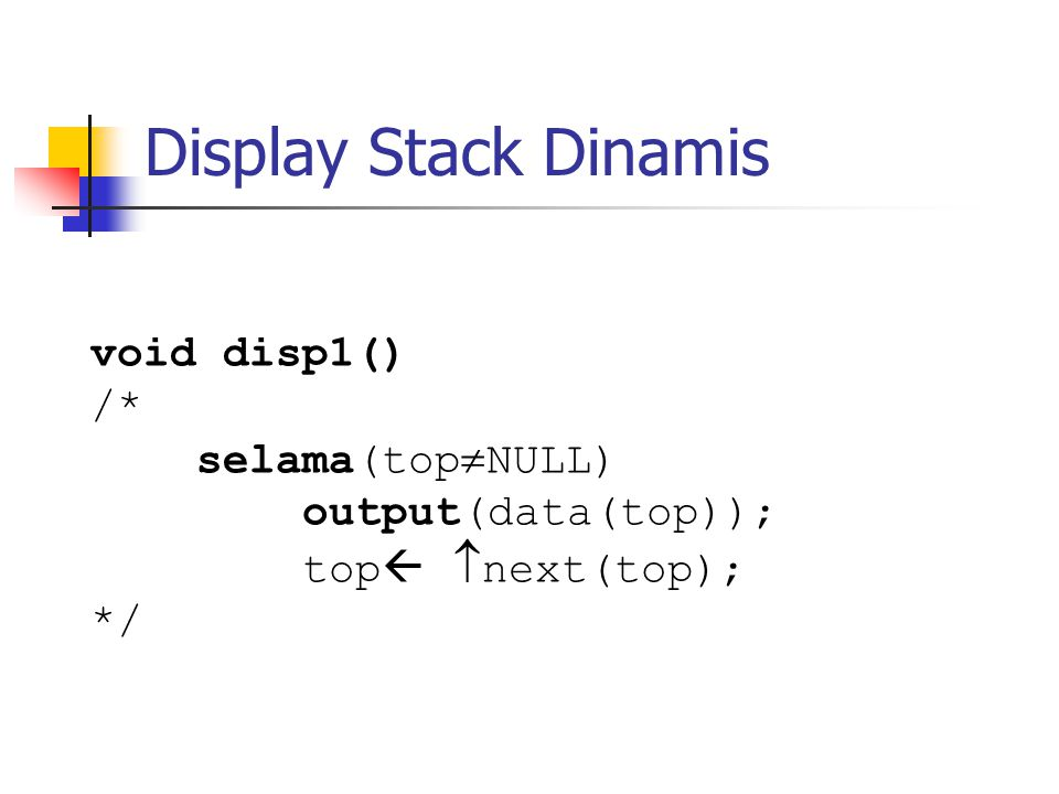Display Stack Dinamis void disp1() /* selama(top  NULL) output(data(top)); top   next(top); */