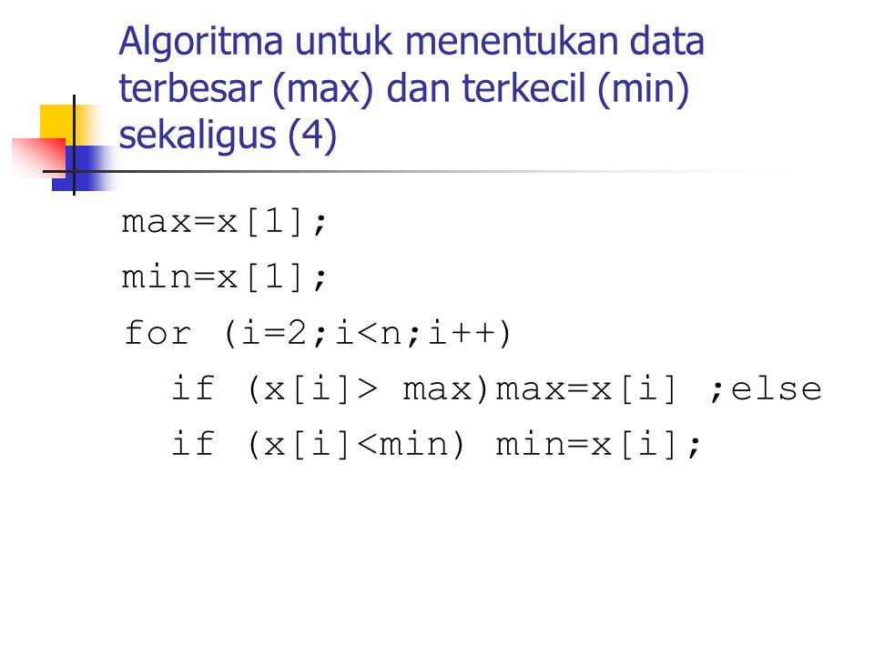 Catatan  Jika cara no 3 digunakan juga untuk menentukan data terkecil maka :  untuk mencari max diperlukan (n-1) kali perbandingan  untuk mencari nilai min diperlukan (n-1) kali perbandingan  total perbandingan yang diperlukan untuk menentukan max dan min sekaligus adalah sebanyak (n-1)+(n-1)=2n-2 kali.