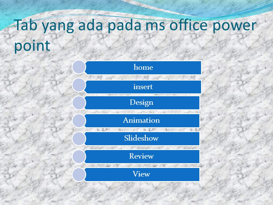 Tab yang ada pada ms office power point home insert Design Animation Slideshow Review View