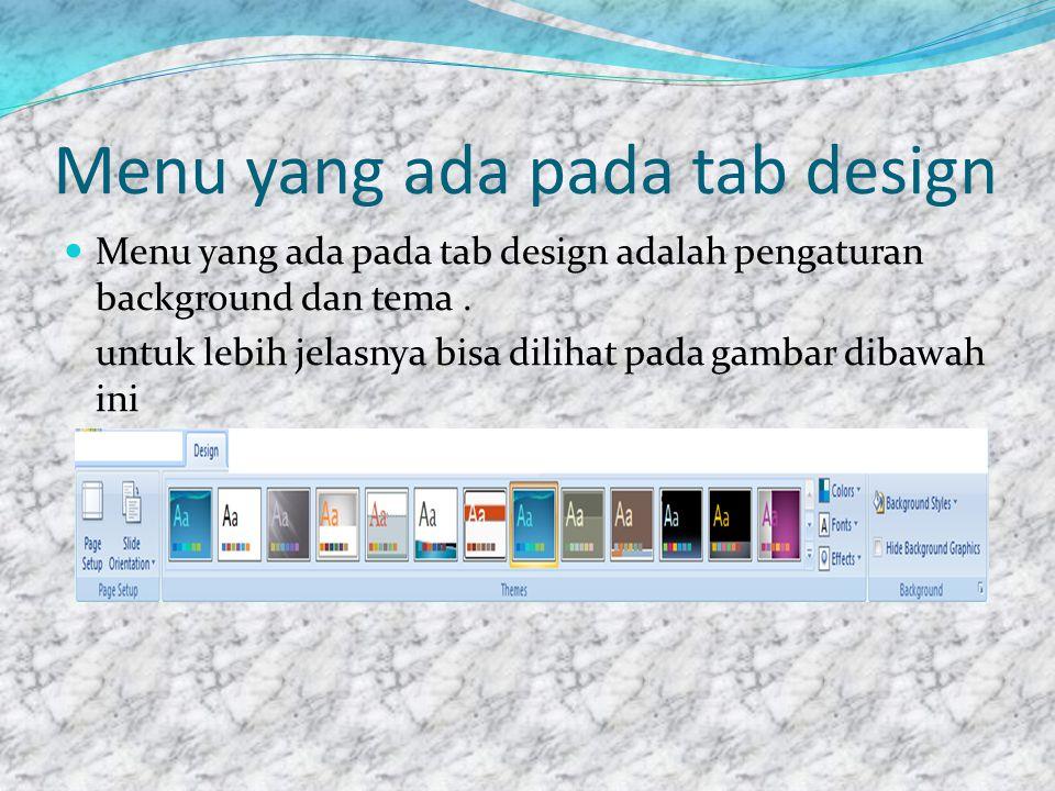 Menu yang ada pada tab design  Menu yang ada pada tab design adalah pengaturan background dan tema.