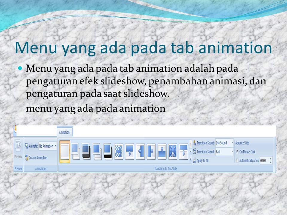 Menu yang ada pada tab animation  Menu yang ada pada tab animation adalah pada pengaturan efek slideshow, penambahan animasi, dan pengaturan pada saat slideshow.