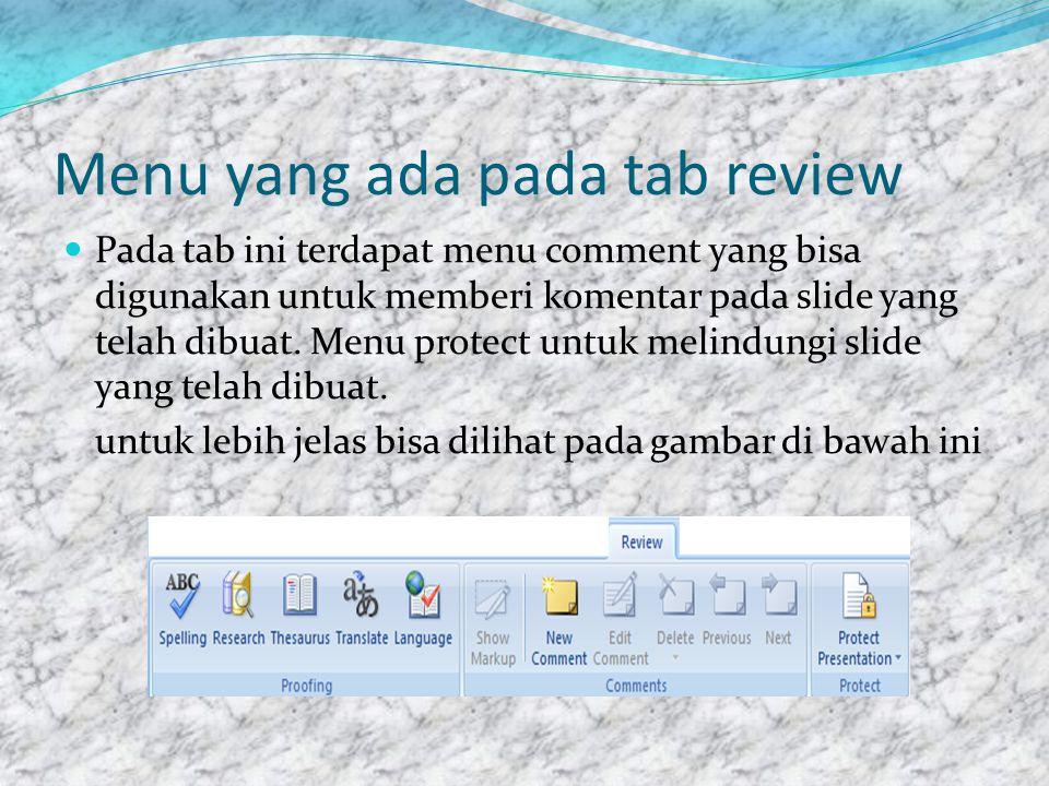 Menu pada tab view  Pada tab ini terdapat menu yang digunakan untuk melihat hasil dari slide yang telah kita buat sebelum di presentasikan untuk lebih jelasnya bisa dilihat pada gambar dibawah ini