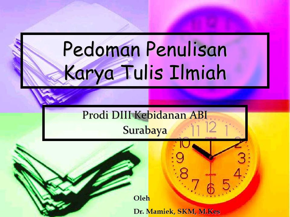 Pedoman Penulisan Karya Tulis Ilmiah Prodi DIII Kebidanan ABI Surabaya Oleh Dr. Mamiek, SKM, M.Kes