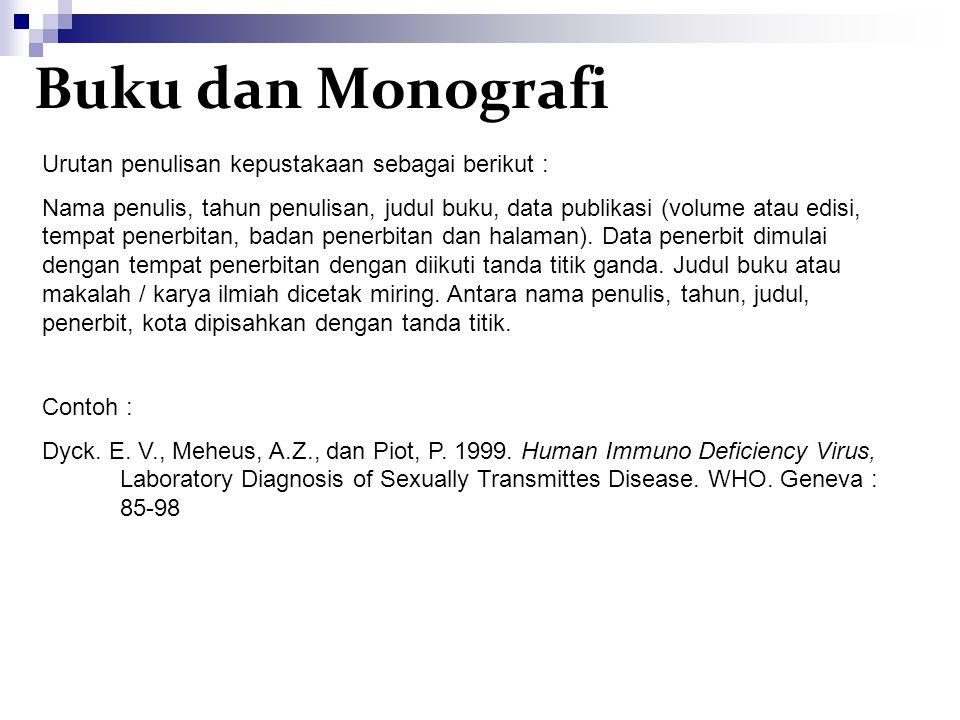 Buku dan Monografi Urutan penulisan kepustakaan sebagai berikut : Nama penulis, tahun penulisan, judul buku, data publikasi (volume atau edisi, tempat penerbitan, badan penerbitan dan halaman).