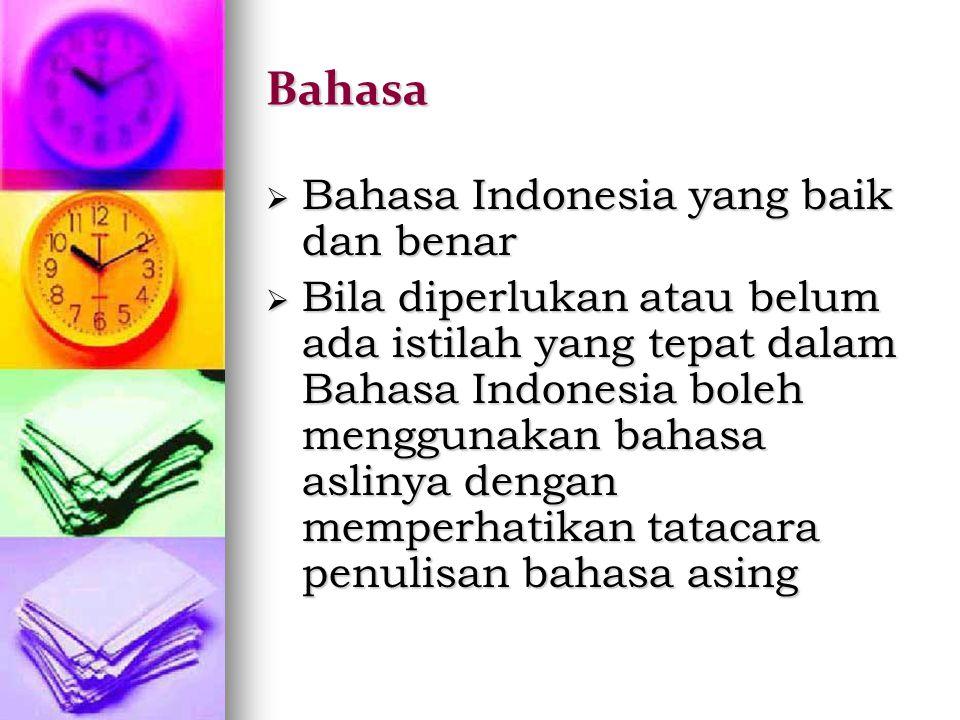 Bahasa  Bahasa Indonesia yang baik dan benar  Bila diperlukan atau belum ada istilah yang tepat dalam Bahasa Indonesia boleh menggunakan bahasa asli