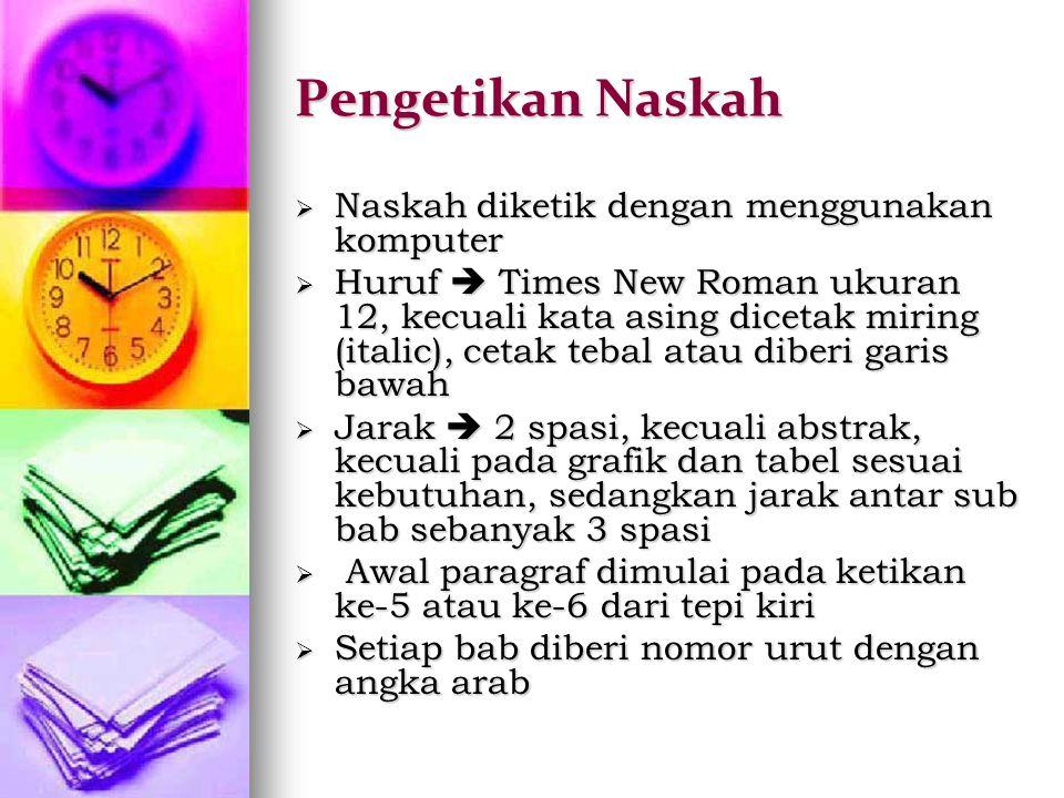 Pengetikan Naskah  Naskah diketik dengan menggunakan komputer  Huruf  Times New Roman ukuran 12, kecuali kata asing dicetak miring (italic), cetak