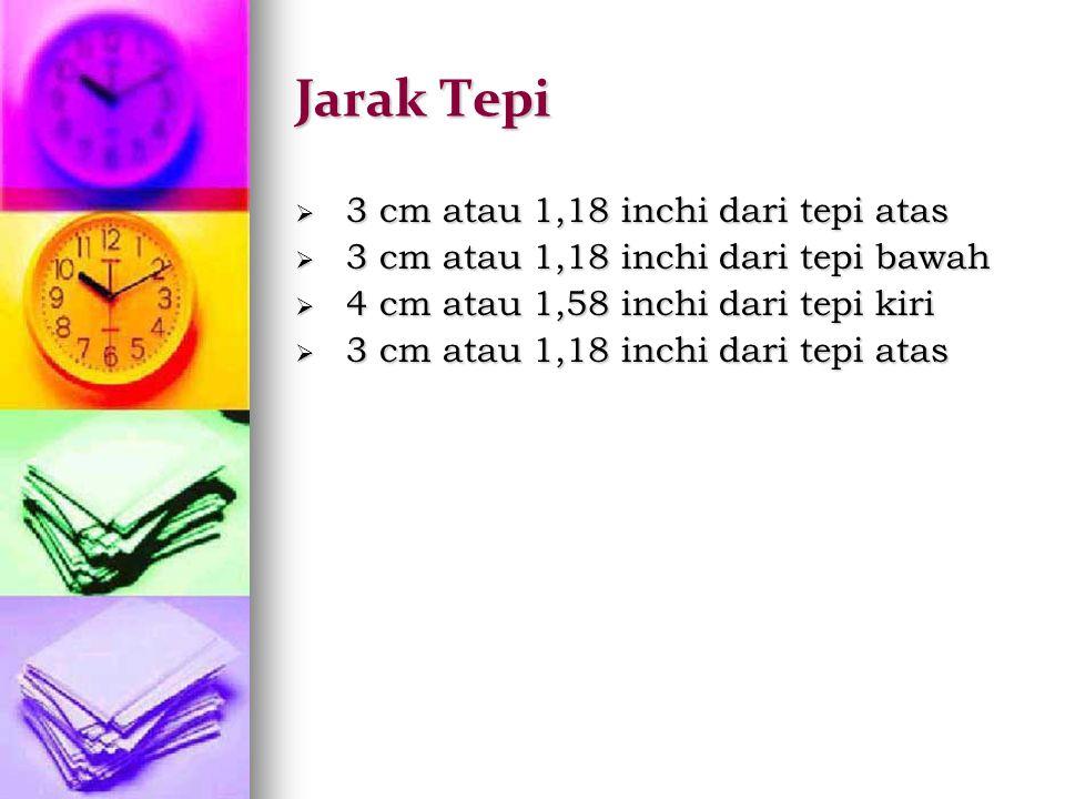 Jarak Tepi  3 cm atau 1,18 inchi dari tepi atas  3 cm atau 1,18 inchi dari tepi bawah  4 cm atau 1,58 inchi dari tepi kiri  3 cm atau 1,18 inchi d