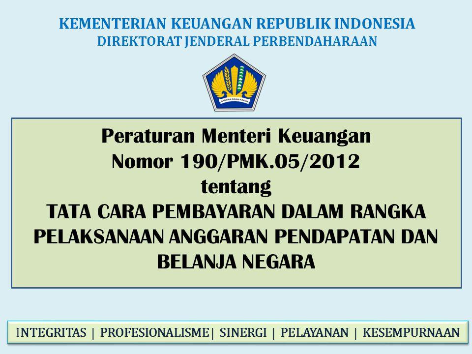 Peraturan Menteri Keuangan Nomor 190/PMK.05/2012 tentang TATA CARA PEMBAYARAN DALAM RANGKA PELAKSANAAN ANGGARAN PENDAPATAN DAN BELANJA NEGARA KEMENTER