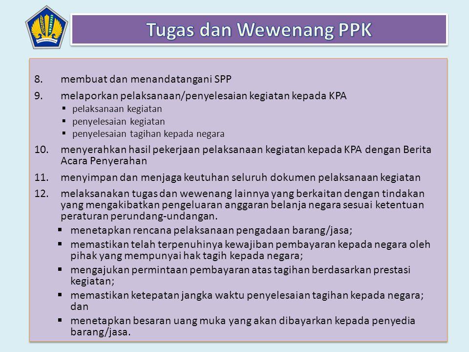 8.membuat dan menandatangani SPP 9.melaporkan pelaksanaan/penyelesaian kegiatan kepada KPA  pelaksanaan kegiatan  penyelesaian kegiatan  penyelesai