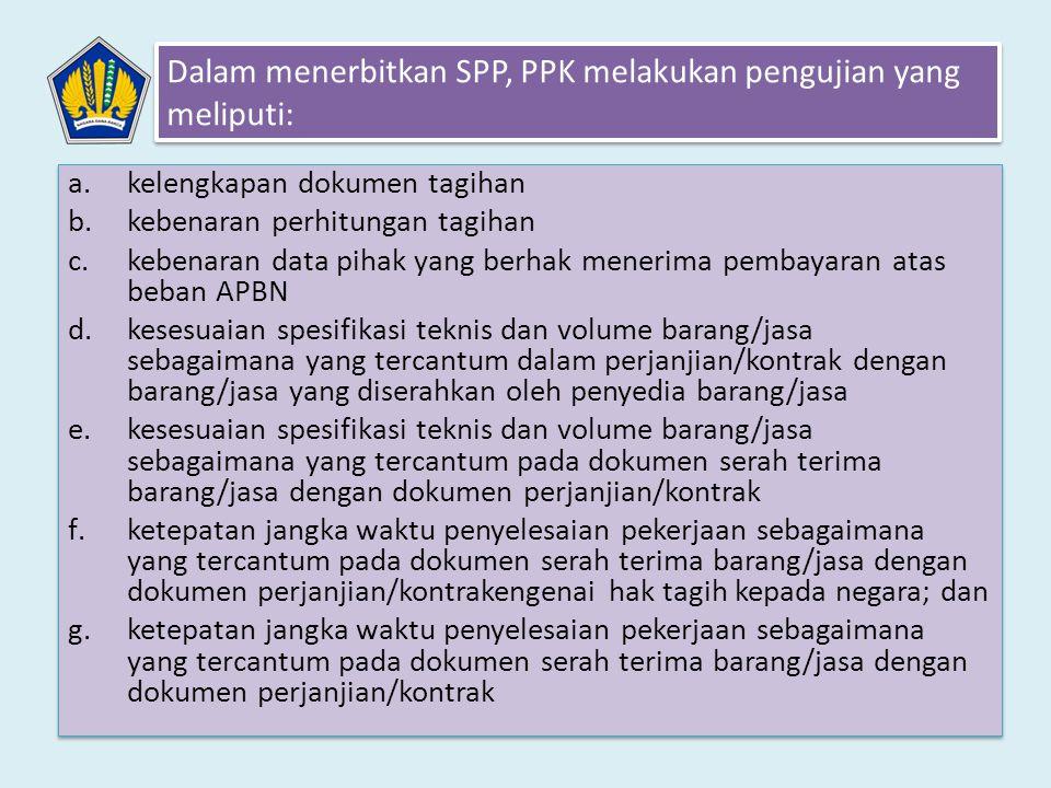 a.kelengkapan dokumen tagihan b.kebenaran perhitungan tagihan c.kebenaran data pihak yang berhak menerima pembayaran atas beban APBN d.kesesuaian spes