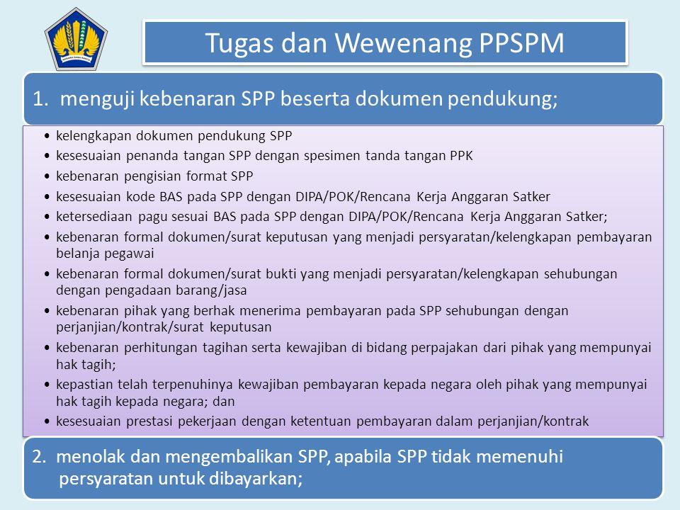1. menguji kebenaran SPP beserta dokumen pendukung; •kelengkapan dokumen pendukung SPP •kesesuaian penanda tangan SPP dengan spesimen tanda tangan PPK