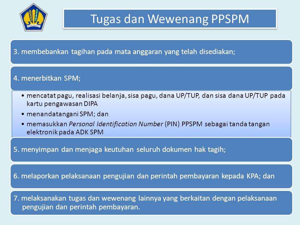 3. membebankan tagihan pada mata anggaran yang telah disediakan;4. menerbitkan SPM; •mencatat pagu, realisasi belanja, sisa pagu, dana UP/TUP, dan sis
