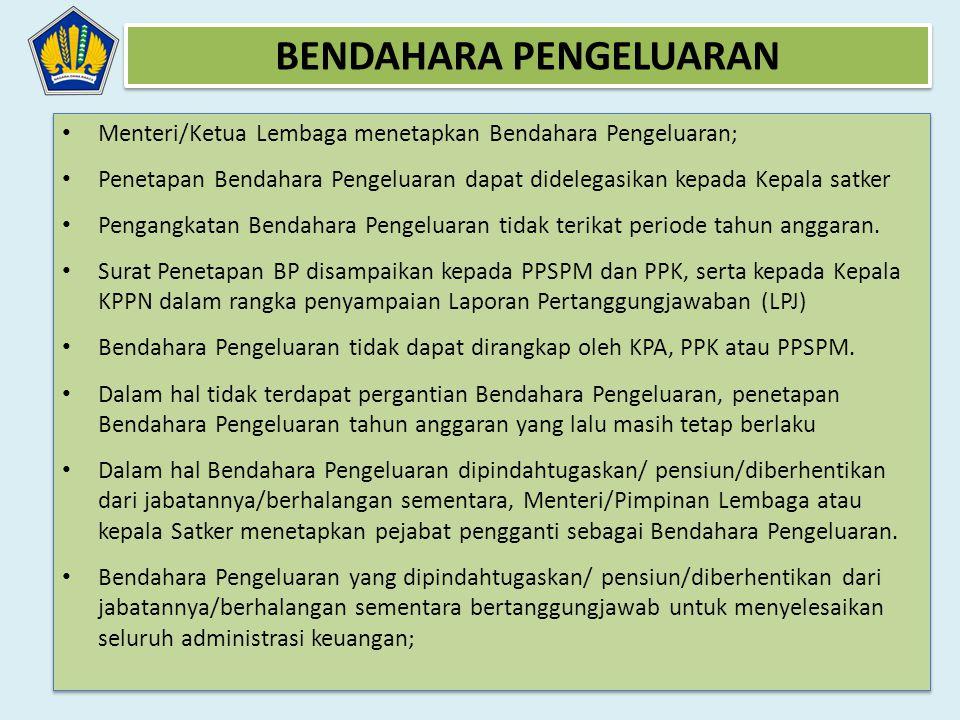 • Menteri/Ketua Lembaga menetapkan Bendahara Pengeluaran; • Penetapan Bendahara Pengeluaran dapat didelegasikan kepada Kepala satker • Pengangkatan Be