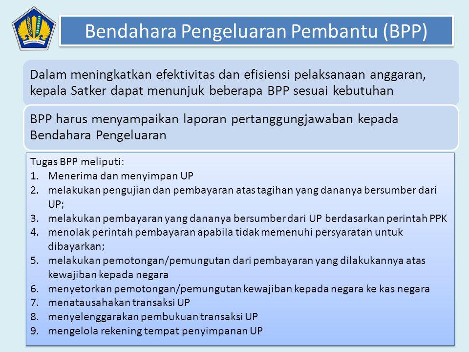 Dalam meningkatkan efektivitas dan efisiensi pelaksanaan anggaran, kepala Satker dapat menunjuk beberapa BPP sesuai kebutuhan BPP harus menyampaikan l