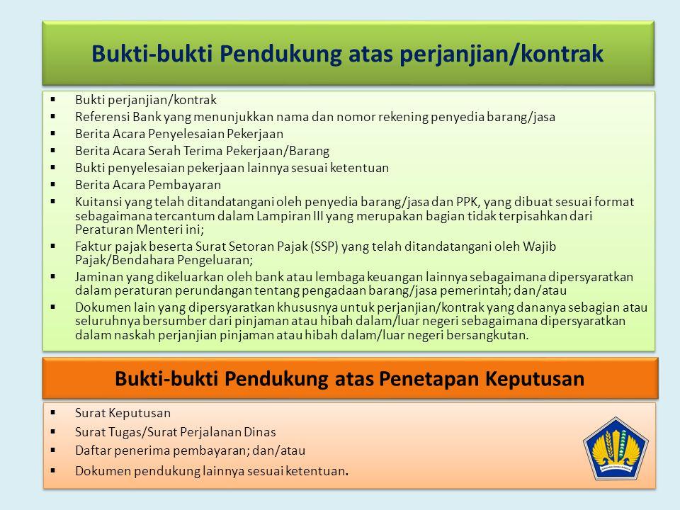Bukti-bukti Pendukung atas perjanjian/kontrak  Bukti perjanjian/kontrak  Referensi Bank yang menunjukkan nama dan nomor rekening penyedia barang/jas