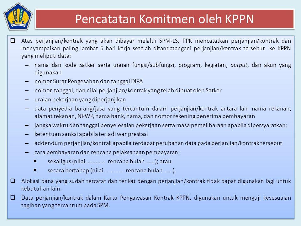  Atas perjanjian/kontrak yang akan dibayar melalui SPM-LS, PPK mencatatkan perjanjian/kontrak dan menyampaikan paling lambat 5 hari kerja setelah dit